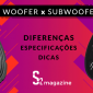 banner diferencas entre woofer subwoofer dicas qual ideal